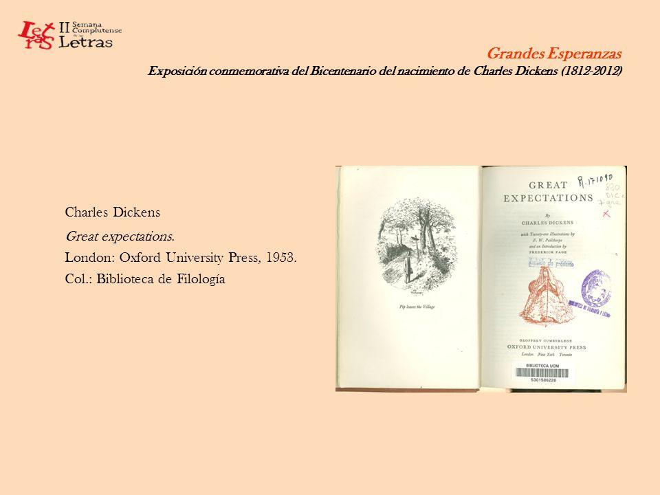 Grandes Esperanzas Exposición conmemorativa del Bicentenario del nacimiento de Charles Dickens (1812-2012) Charles Dickens Great expectations. London: