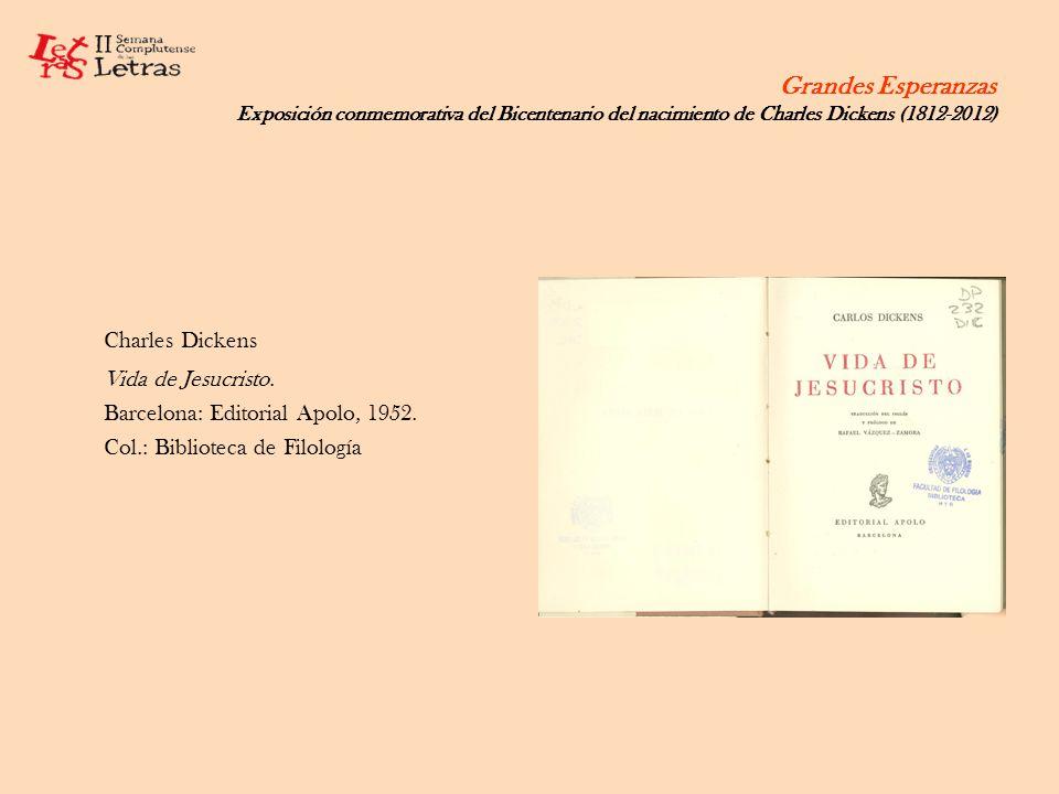 Grandes Esperanzas Exposición conmemorativa del Bicentenario del nacimiento de Charles Dickens (1812-2012) Charles Dickens Vida de Jesucristo. Barcelo