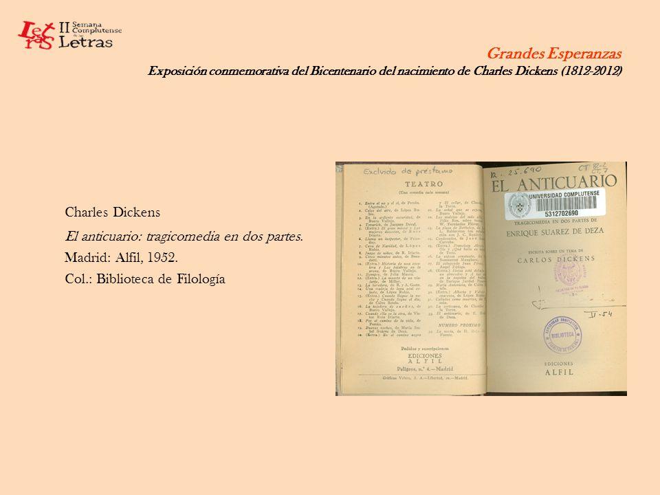 Grandes Esperanzas Exposición conmemorativa del Bicentenario del nacimiento de Charles Dickens (1812-2012) Charles Dickens El anticuario: tragicomedia