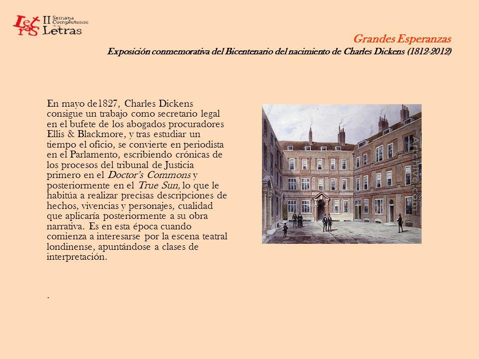 Grandes Esperanzas Exposición conmemorativa del Bicentenario del nacimiento de Charles Dickens (1812-2012) En mayo de1827, Charles Dickens consigue un