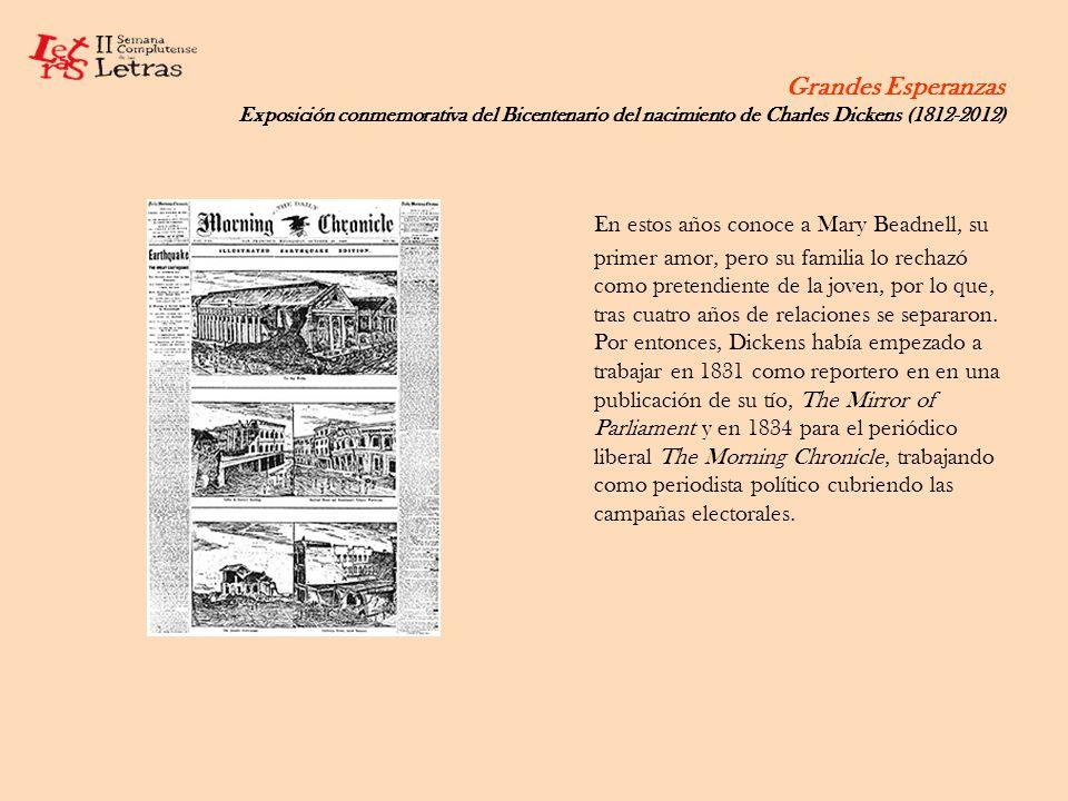Grandes Esperanzas Exposición conmemorativa del Bicentenario del nacimiento de Charles Dickens (1812-2012) En estos años conoce a Mary Beadnell, su pr
