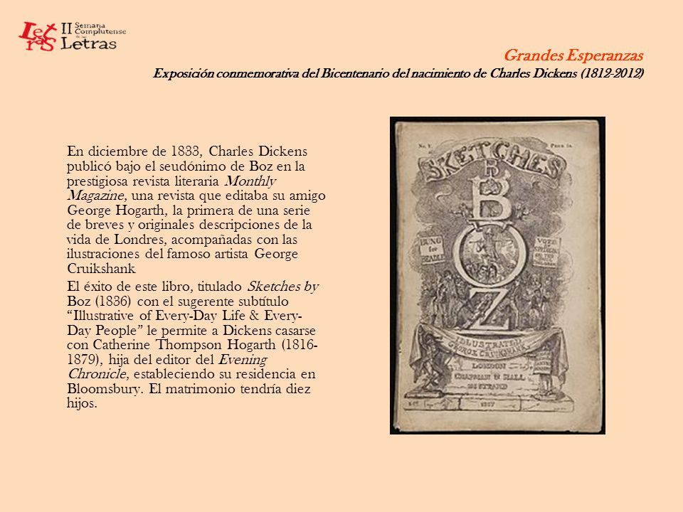 Grandes Esperanzas Exposición conmemorativa del Bicentenario del nacimiento de Charles Dickens (1812-2012) En diciembre de 1833, Charles Dickens publi