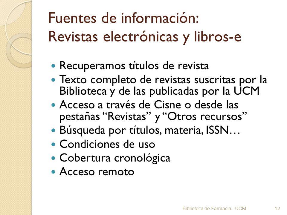 Biblioteca de Farmacia - UCM12 Fuentes de información: Revistas electrónicas y libros-e Recuperamos títulos de revista Texto completo de revistas susc