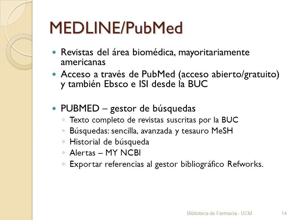Biblioteca de Farmacia - UCM14 MEDLINE/PubMed Revistas del área biomédica, mayoritariamente americanas Acceso a través de PubMed (acceso abierto/gratu