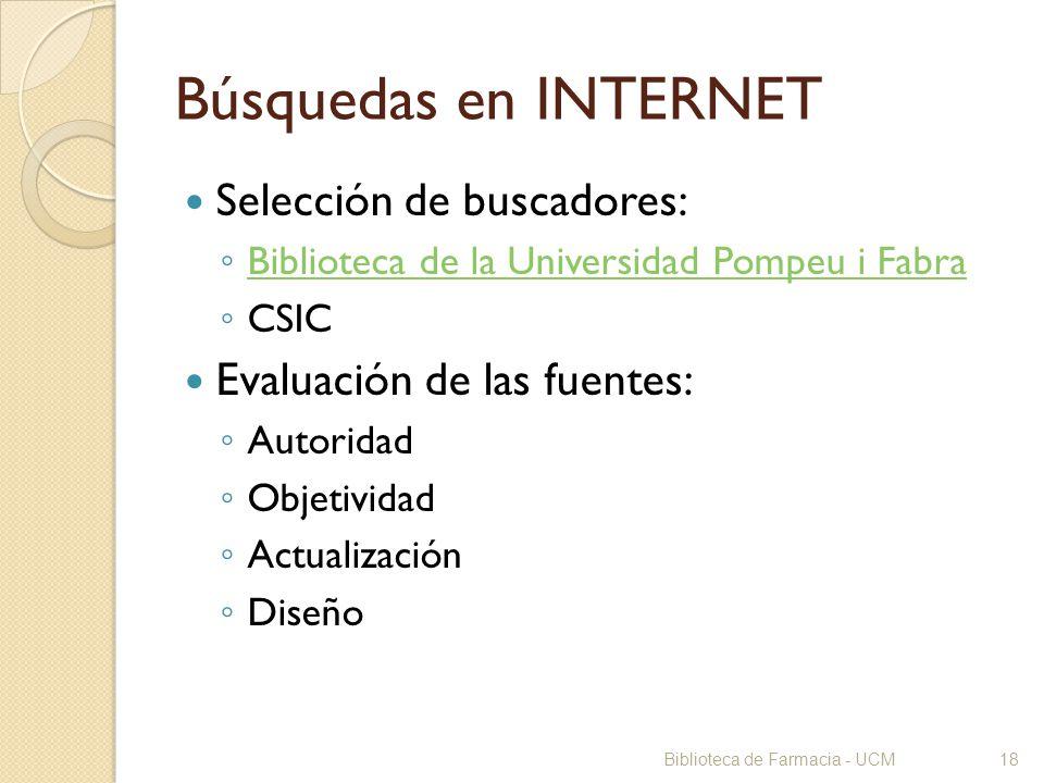 Biblioteca de Farmacia - UCM18 Búsquedas en INTERNET Selección de buscadores: Biblioteca de la Universidad Pompeu i Fabra CSIC Evaluación de las fuent