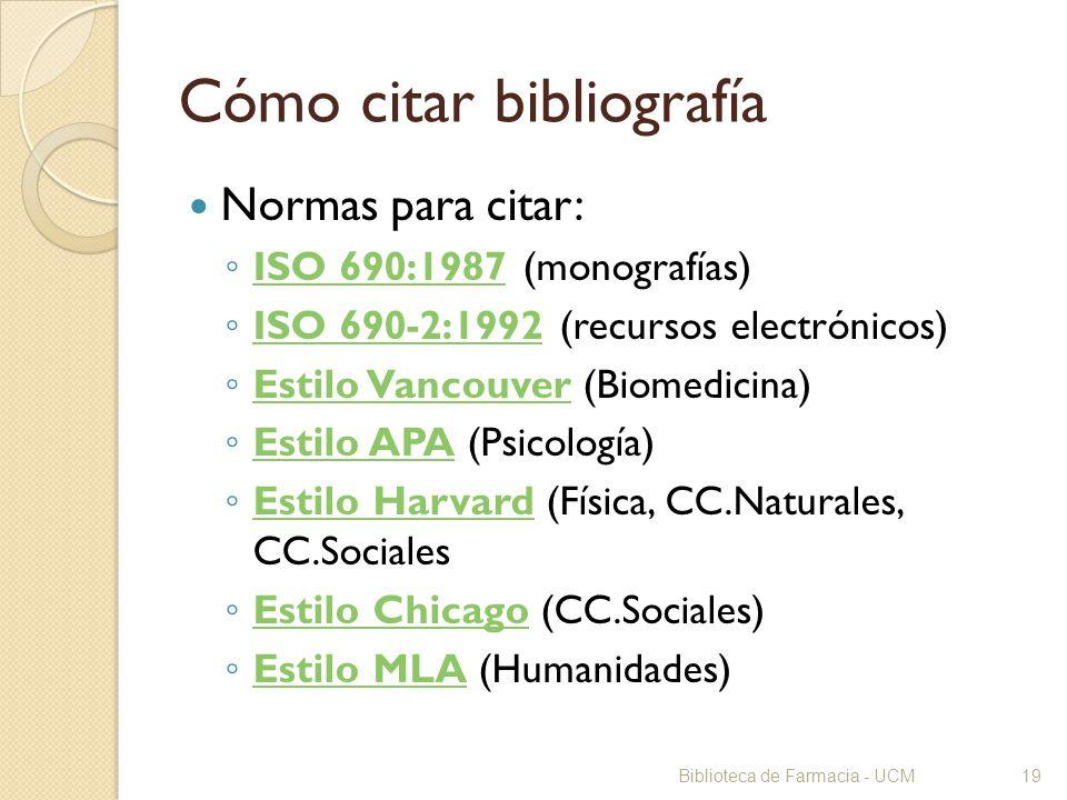 Biblioteca de Farmacia - UCM19 Cómo citar bibliografía Normas para citar: ISO 690:1987 (monografías) ISO 690:1987 ISO 690-2:1992 (recursos electrónico