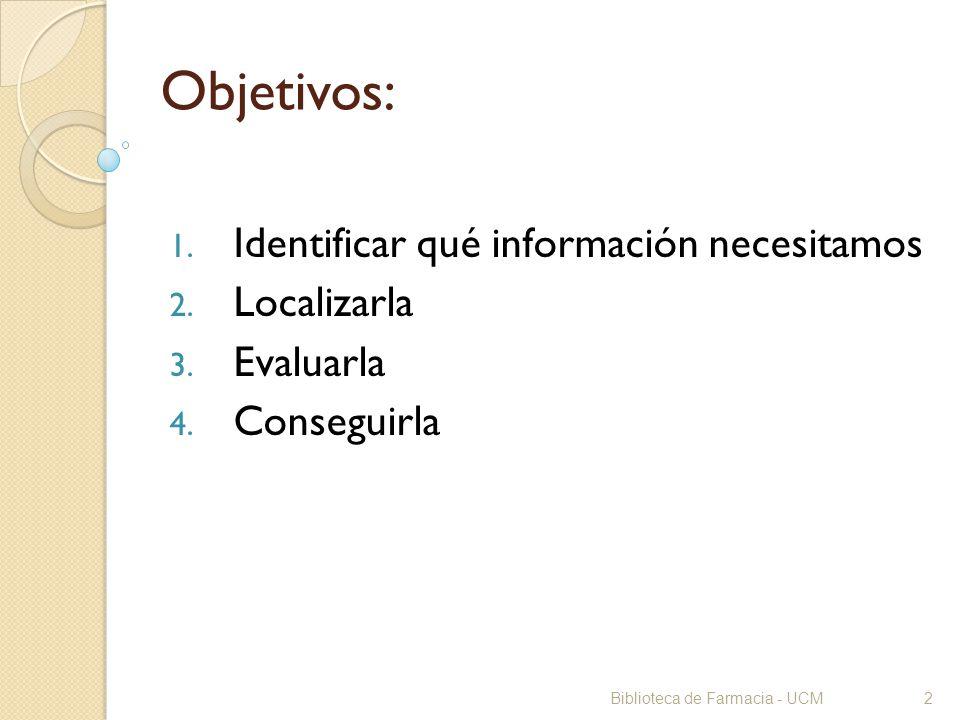2 Objetivos: 1. Identificar qué información necesitamos 2. Localizarla 3. Evaluarla 4. Conseguirla