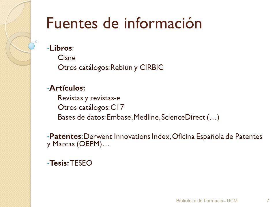 Biblioteca de Farmacia - UCM7 Fuentes de información Libros: Cisne Otros catálogos: Rebiun y CIRBIC Artículos: Revistas y revistas-e Otros catálogos: