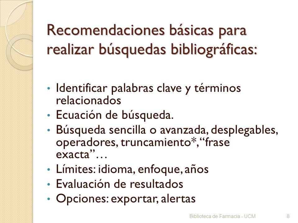 8 Recomendaciones básicas para realizar búsquedas bibliográficas: Identificar palabras clave y términos relacionados Ecuación de búsqueda. Búsqueda se