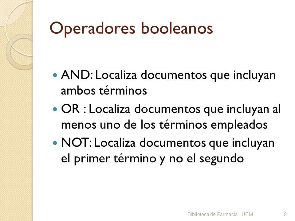 Biblioteca de Farmacia - UCM9 Operadores booleanos AND: Localiza documentos que incluyan ambos términos OR : Localiza documentos que incluyan al menos