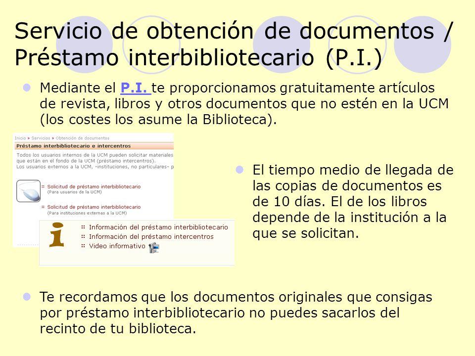 Servicio de obtención de documentos / Préstamo interbibliotecario (P.I.) El tiempo medio de llegada de las copias de documentos es de 10 días.