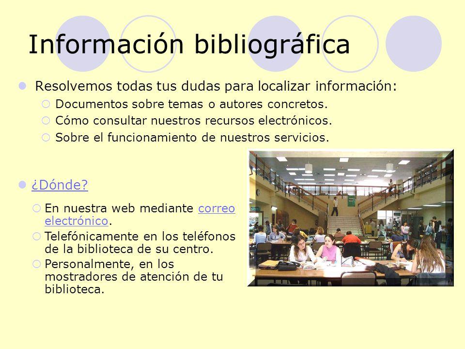 Información bibliográfica Resolvemos todas tus dudas para localizar información: Documentos sobre temas o autores concretos.