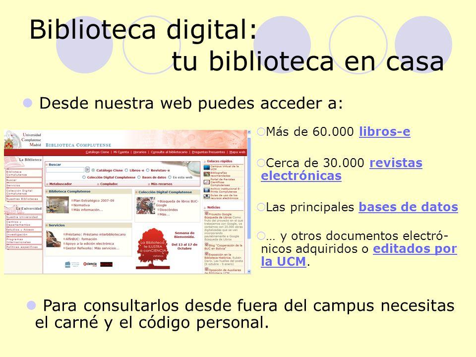 Biblioteca digital: tu biblioteca en casa Desde nuestra web puedes acceder a: Para consultarlos desde fuera del campus necesitas el carné y el código personal.