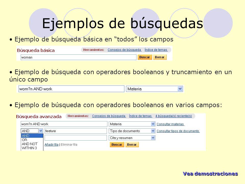 Vea demostraciones Vea demostraciones Ejemplos de búsquedas Ejemplo de búsqueda básica en todos los campos Ejemplo de búsqueda con operadores booleanos y truncamiento en un único campo Ejemplo de búsqueda con operadores booleanos en varios campos: