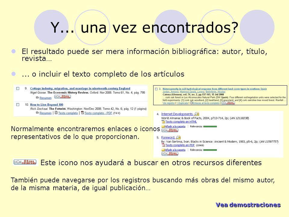 Vea demostraciones Vea demostraciones Y... una vez encontrados? El resultado puede ser mera información bibliográfica: autor, título, revista…... o in