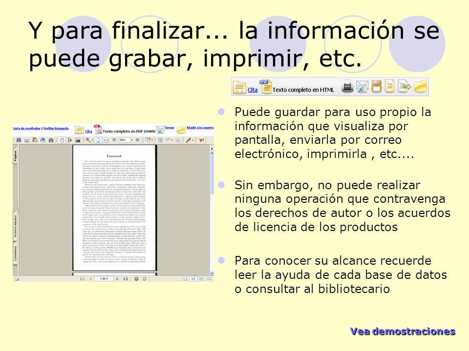 Vea demostraciones Vea demostraciones Y para finalizar... la información se puede grabar, imprimir, etc. Puede guardar para uso propio la información