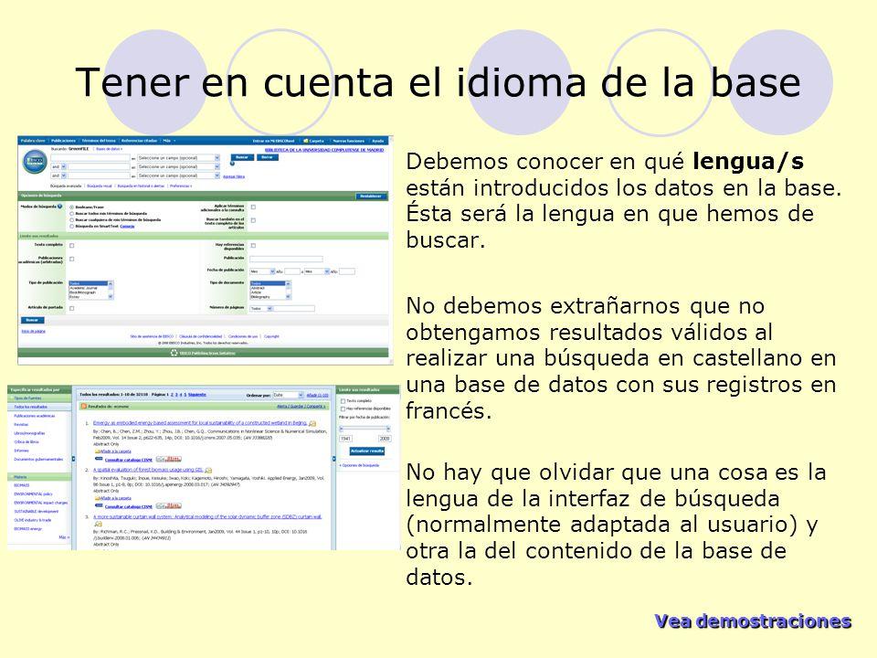 Vea demostraciones Vea demostraciones Tener en cuenta el idioma de la base Debemos conocer en qué lengua/s están introducidos los datos en la base. És