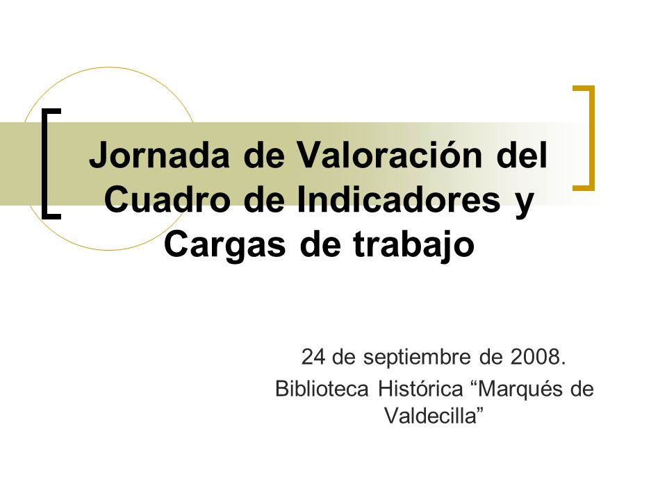 Jornada de Valoración del Cuadro de Indicadores y Cargas de trabajo 24 de septiembre de 2008. Biblioteca Histórica Marqués de Valdecilla