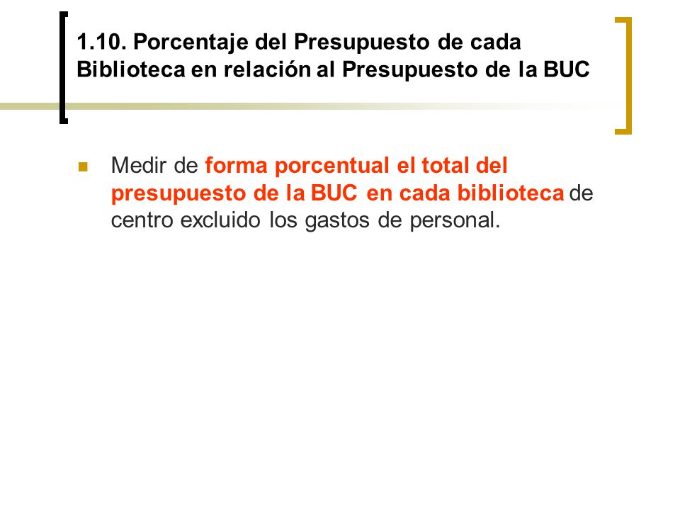 1.10. Porcentaje del Presupuesto de cada Biblioteca en relación al Presupuesto de la BUC Medir de forma porcentual el total del presupuesto de la BUC