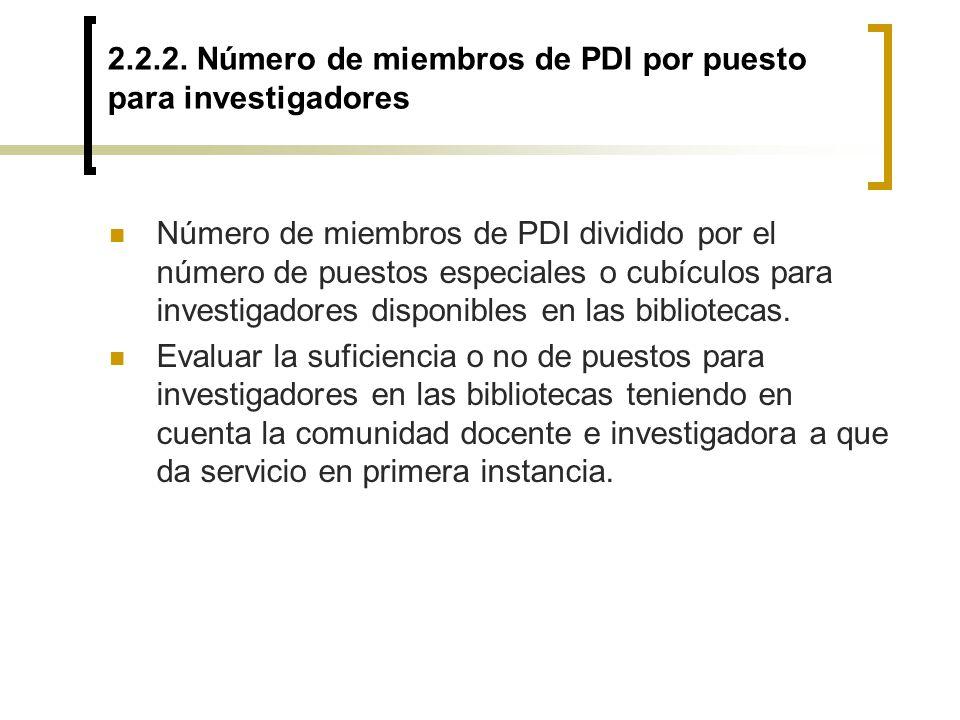 2.2.2. Número de miembros de PDI por puesto para investigadores Número de miembros de PDI dividido por el número de puestos especiales o cubículos par