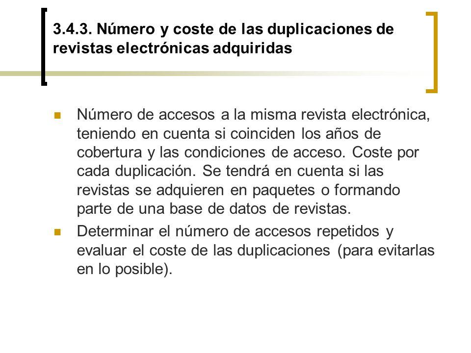 3.4.3. Número y coste de las duplicaciones de revistas electrónicas adquiridas Número de accesos a la misma revista electrónica, teniendo en cuenta si