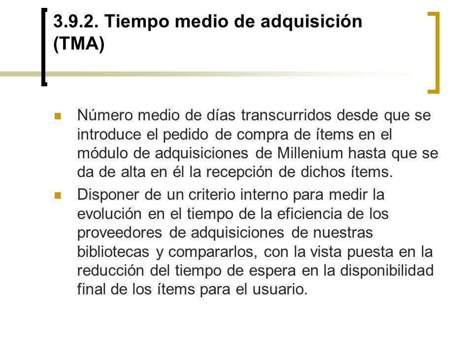 3.9.2. Tiempo medio de adquisición (TMA) Número medio de días transcurridos desde que se introduce el pedido de compra de ítems en el módulo de adquis