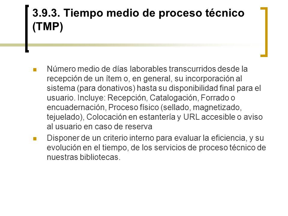 3.9.3. Tiempo medio de proceso técnico (TMP) Número medio de días laborables transcurridos desde la recepción de un ítem o, en general, su incorporaci