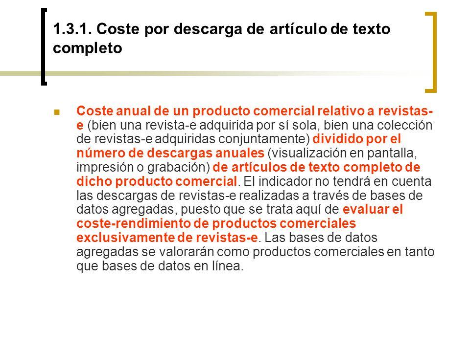 1.3.1. Coste por descarga de artículo de texto completo Coste anual de un producto comercial relativo a revistas- e (bien una revista-e adquirida por