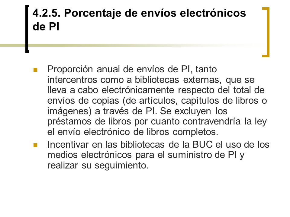 4.2.5. Porcentaje de envíos electrónicos de PI Proporción anual de envíos de PI, tanto intercentros como a bibliotecas externas, que se lleva a cabo e