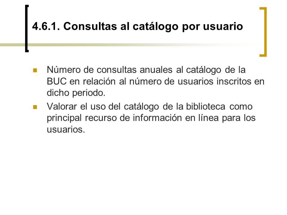 4.6.1. Consultas al catálogo por usuario Número de consultas anuales al catálogo de la BUC en relación al número de usuarios inscritos en dicho period