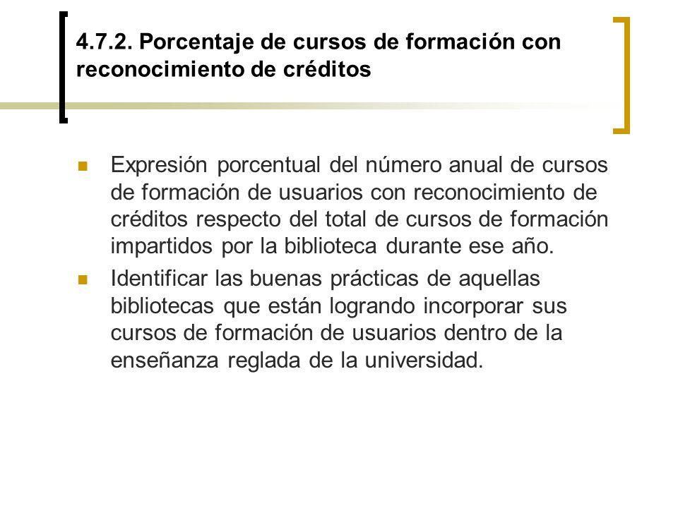 4.7.2. Porcentaje de cursos de formación con reconocimiento de créditos Expresión porcentual del número anual de cursos de formación de usuarios con r