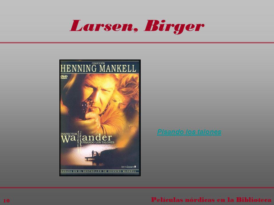 Películas nórdicas en la Biblioteca 10 Larsen, Birger Pisando los talones