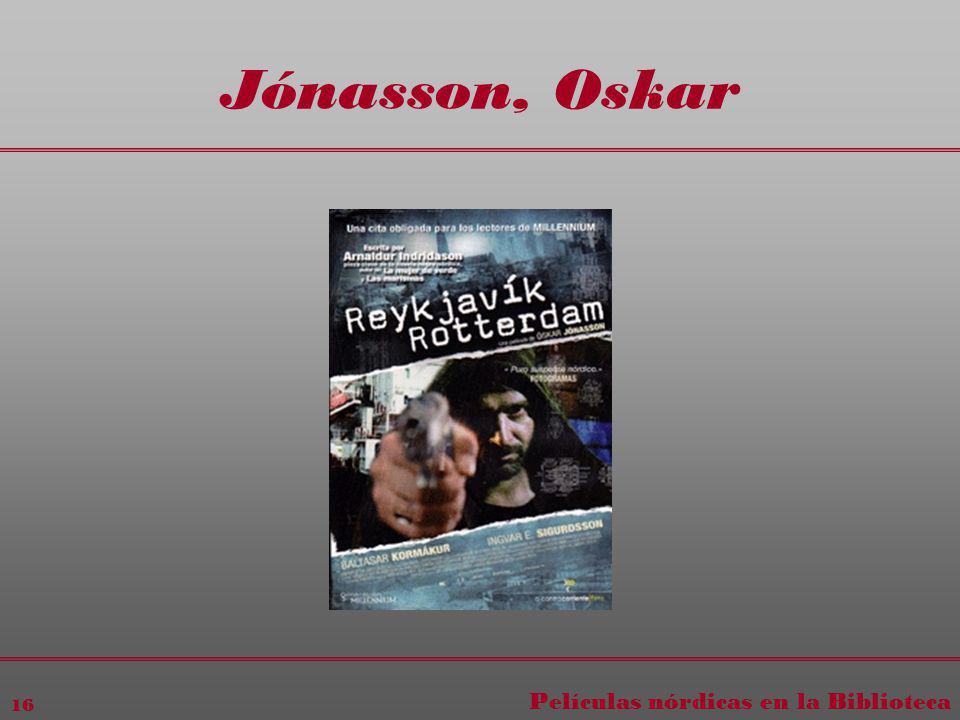 Películas nórdicas en la Biblioteca 16 Jónasson, Oskar
