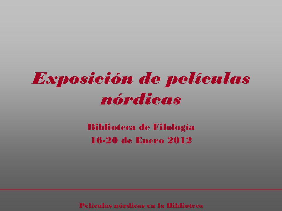 Películas nórdicas en la Biblioteca Exposición de películas nórdicas Biblioteca de Filología 16-20 de Enero 2012