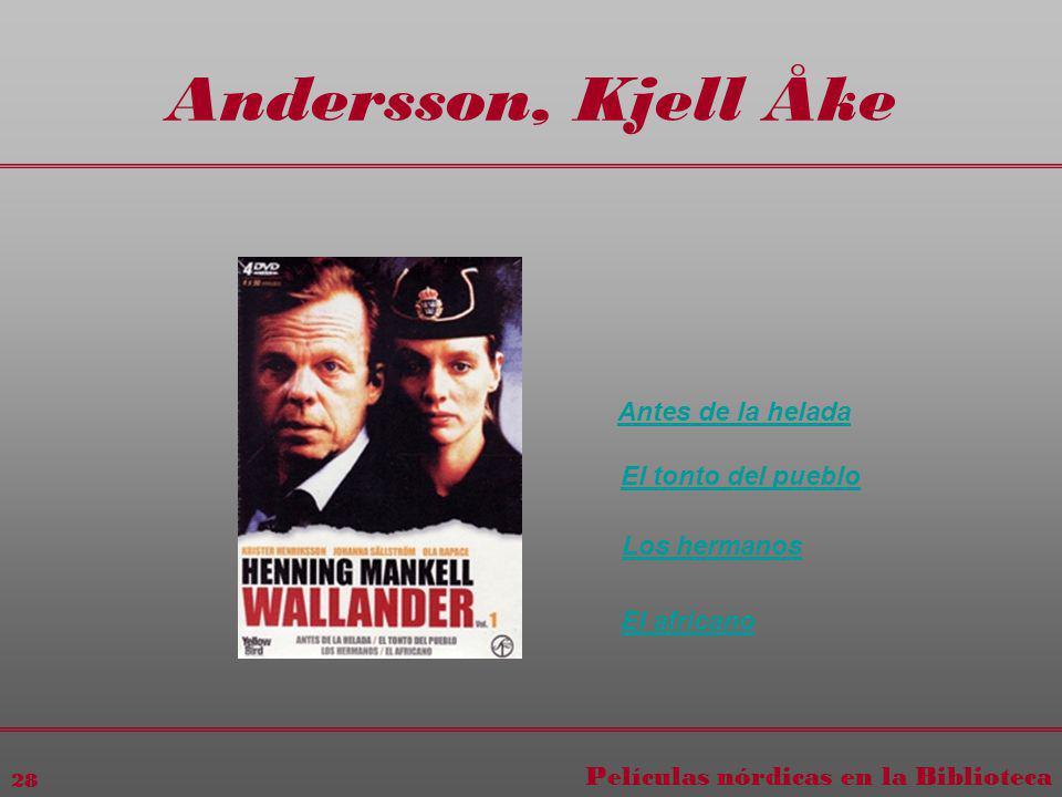 Películas nórdicas en la Biblioteca 28 Andersson, Kjell Åke Antes de la helada El tonto del pueblo Los hermanos El africano