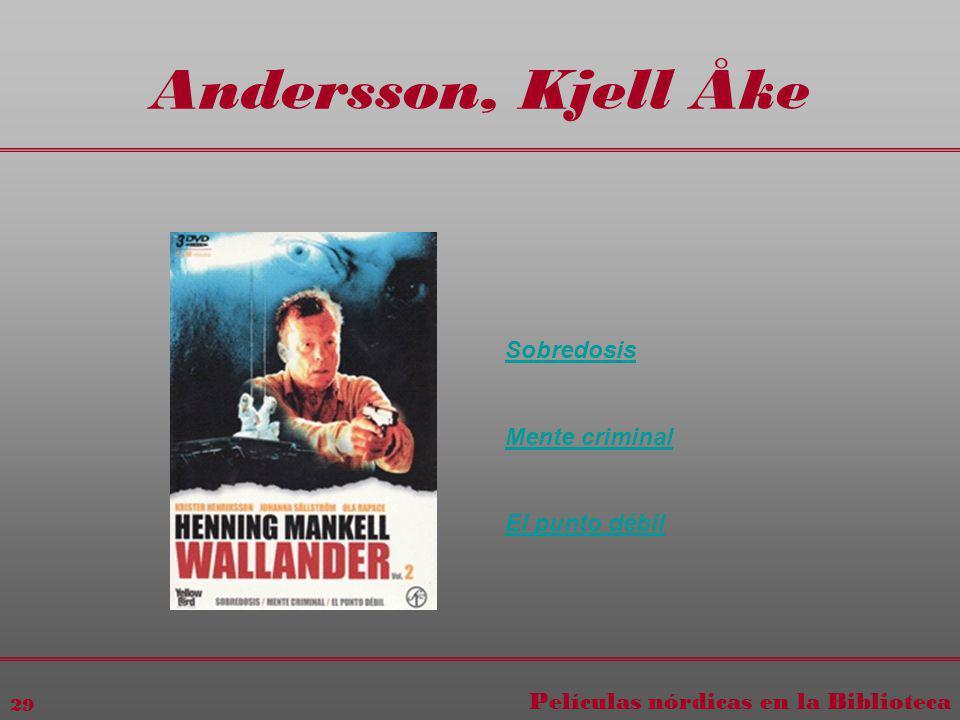 Películas nórdicas en la Biblioteca 29 Andersson, Kjell Åke Sobredosis Mente criminal El punto débil