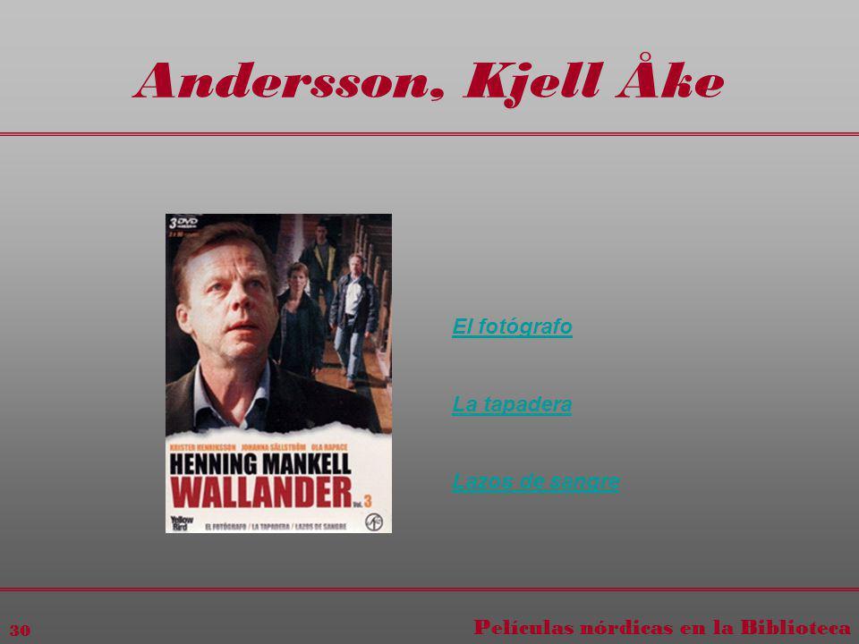 Películas nórdicas en la Biblioteca 30 Andersson, Kjell Åke El fotógrafo La tapadera Lazos de sangre
