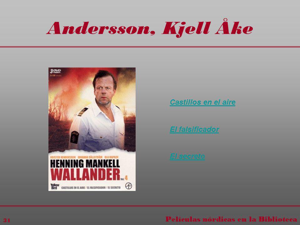 Películas nórdicas en la Biblioteca 31 Andersson, Kjell Åke Castillos en el aire El falsificador El secreto