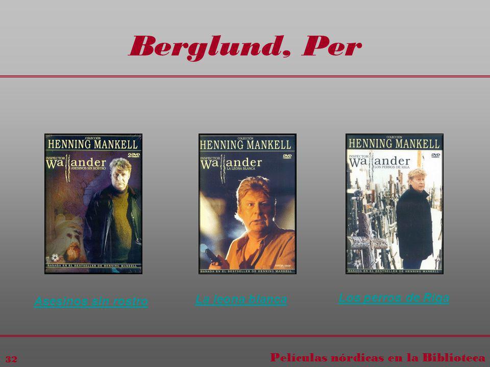 Películas nórdicas en la Biblioteca 32 Berglund, Per Asesinos sin rostro La leona blanca Los perros de Riga