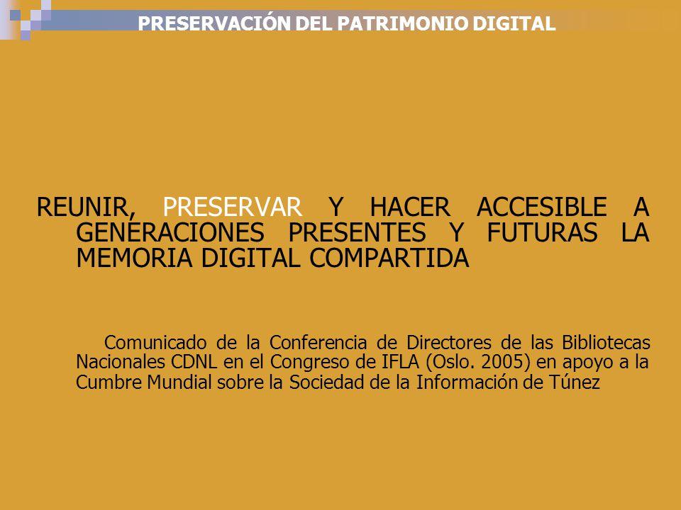 PRESERVACIÓN DEL PATRIMONIO DIGITAL REUNIR, PRESERVAR Y HACER ACCESIBLE A GENERACIONES PRESENTES Y FUTURAS LA MEMORIA DIGITAL COMPARTIDA Comunicado de la Conferencia de Directores de las Bibliotecas Nacionales CDNL en el Congreso de IFLA (Oslo.