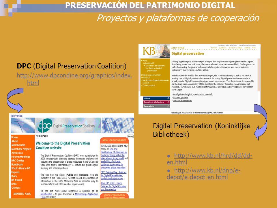 PRESERVACIÓN DEL PATRIMONIO DIGITAL Proyectos y plataformas de cooperación DPC (Digital Preservation Coalition) http://www.dpcondine.org/graphics/index.
