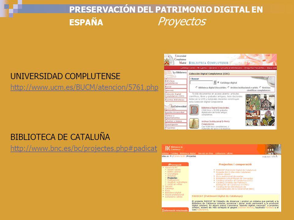 PRESERVACIÓN DEL PATRIMONIO DIGITAL EN ESPAÑA Proyectos UNIVERSIDAD COMPLUTENSE http://www.ucm.es/BUCM/atencion/5761.php BIBLIOTECA DE CATALUÑA http://www.bnc.es/bc/projectes.php#padicat