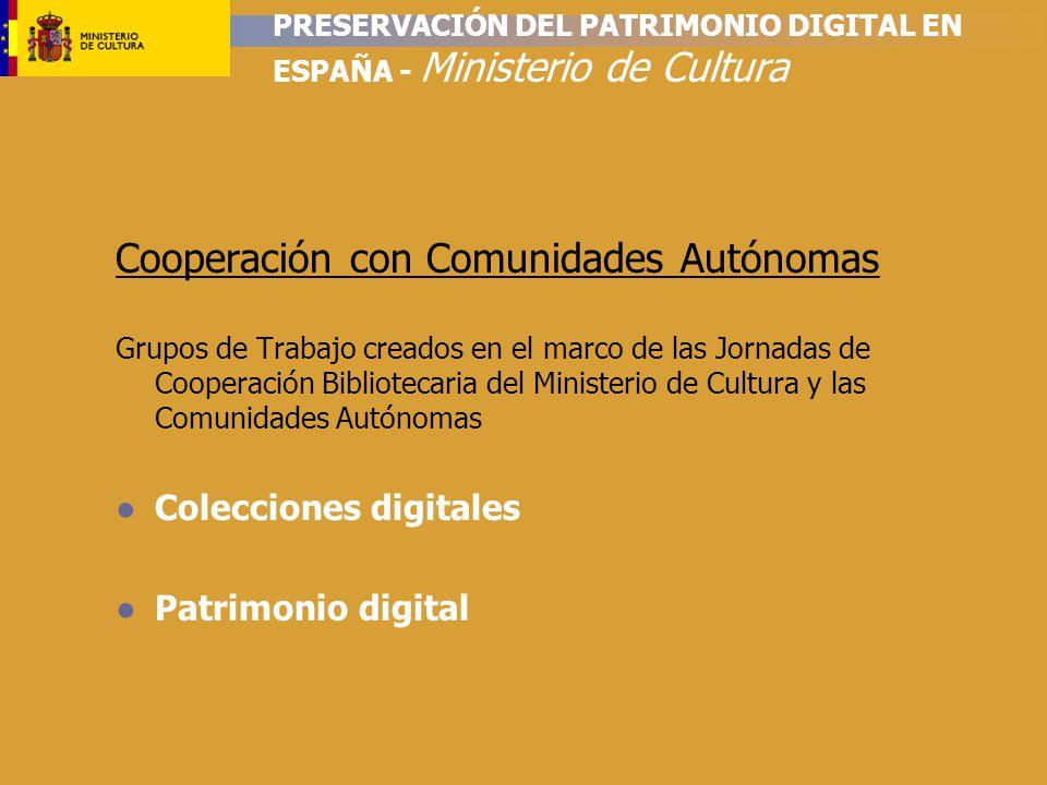 PRESERVACIÓN DEL PATRIMONIO DIGITAL EN ESPAÑA - Ministerio de Cultura Cooperación con Comunidades Autónomas Grupos de Trabajo creados en el marco de las Jornadas de Cooperación Bibliotecaria del Ministerio de Cultura y las Comunidades Autónomas Colecciones digitales Patrimonio digital