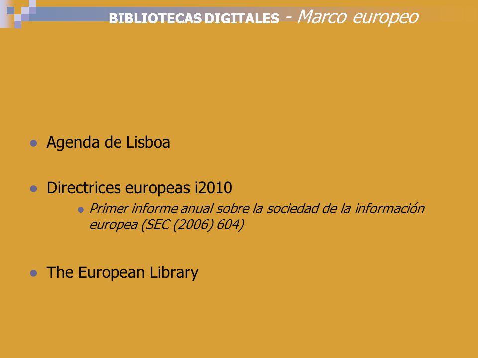 BIBLIOTECAS DIGITALES - Marco europeo Agenda de Lisboa Directrices europeas i2010 Primer informe anual sobre la sociedad de la información europea (SEC (2006) 604) The European Library