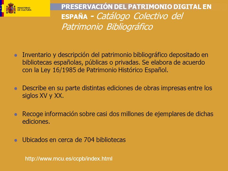PRESERVACIÓN DEL PATRIMONIO DIGITAL EN ESPAÑA - Catálogo Colectivo del Patrimonio Bibliográfico Inventario y descripción del patrimonio bibliográfico depositado en bibliotecas españolas, públicas o privadas.