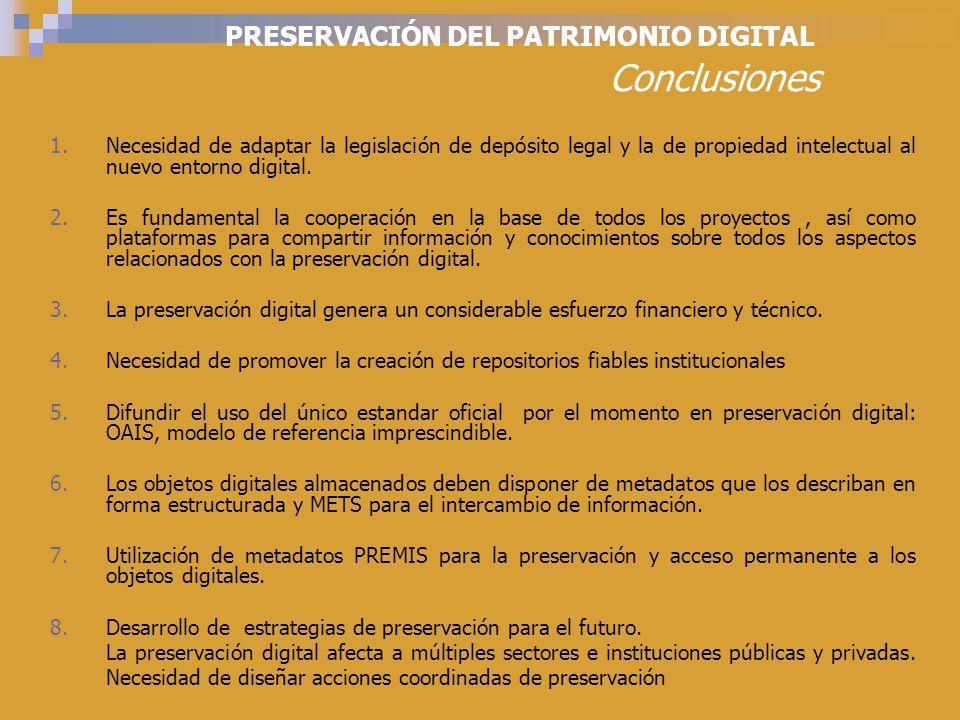 PRESERVACIÓN DEL PATRIMONIO DIGITAL Conclusiones 1.Necesidad de adaptar la legislación de depósito legal y la de propiedad intelectual al nuevo entorno digital.