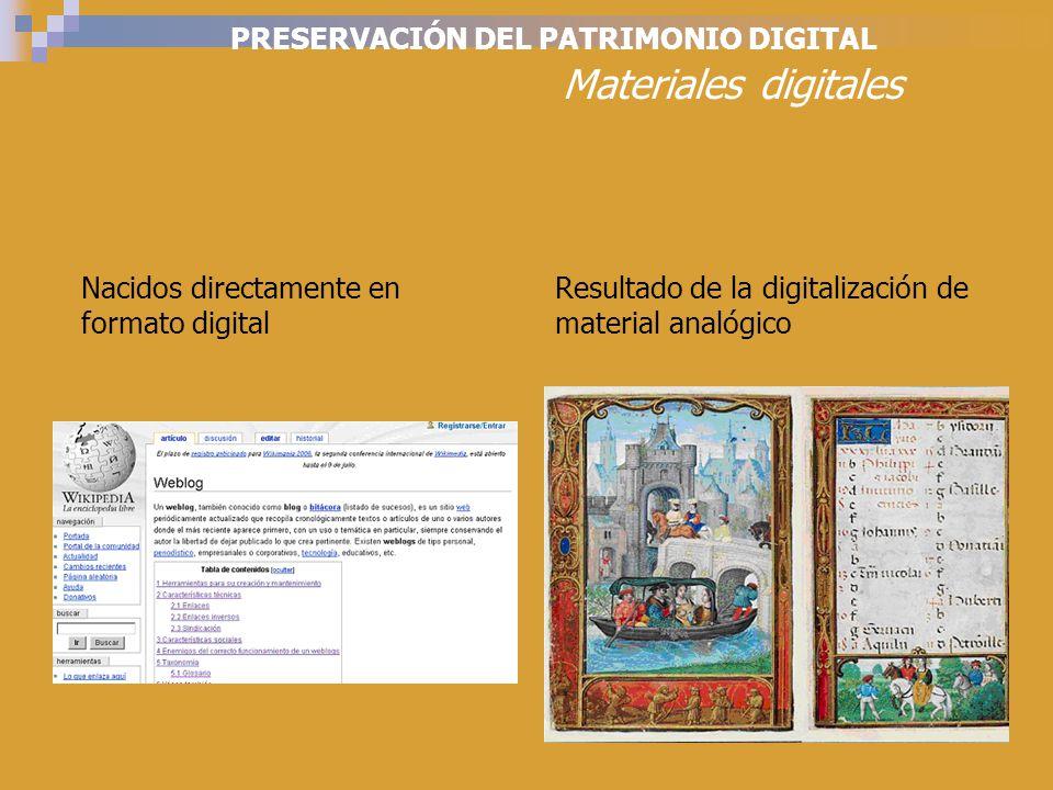 PRESERVACIÓN DEL PATRIMONIO DIGITAL Materiales digitales Nacidos directamente en formato digital Resultado de la digitalización de material analógico