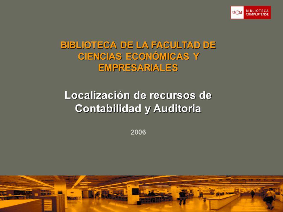 BIBLIOTECA DE LA FACULTAD DE CIENCIAS ECONÓMICAS Y EMPRESARIALES Localización de recursos de Contabilidad y Auditoria 2006
