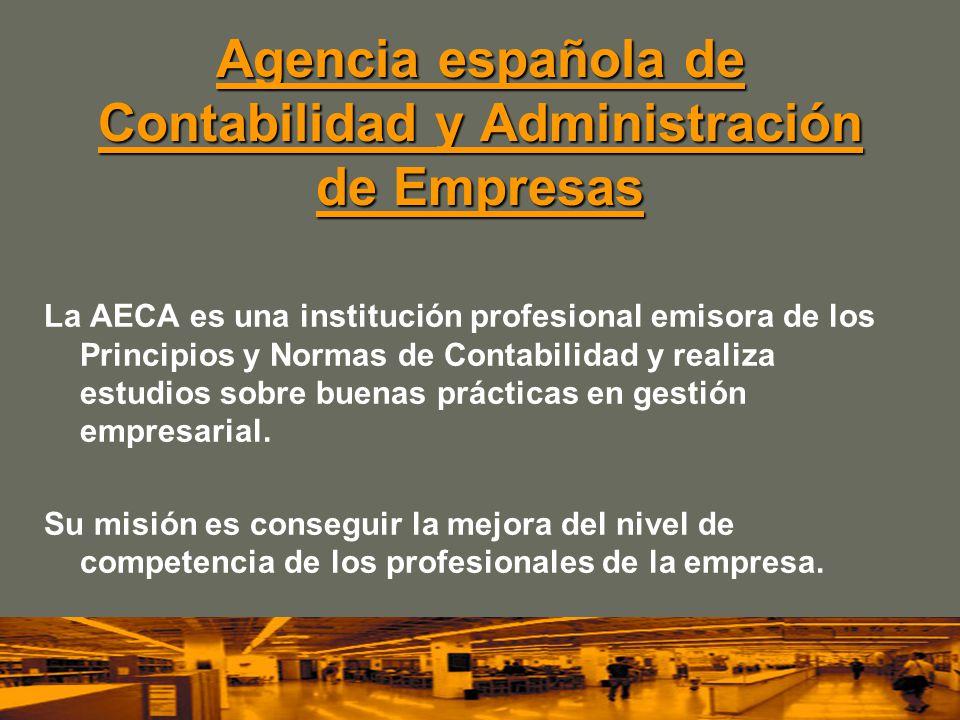 Agencia española de Contabilidad y Administración de Empresas Agencia española de Contabilidad y Administración de Empresas La AECA es una institución