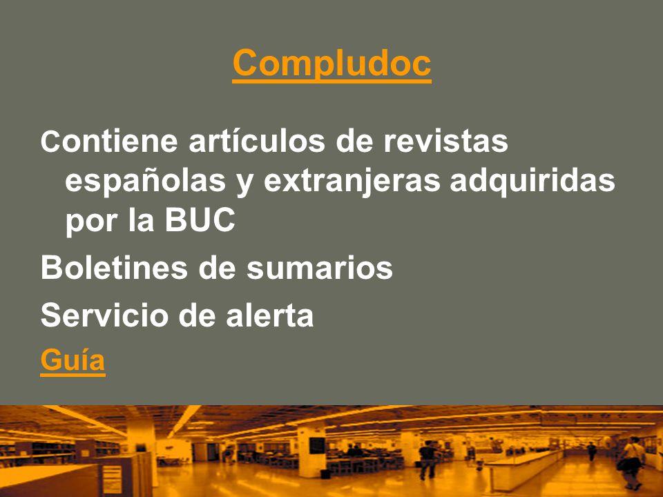 Compludoc C ontiene artículos de revistas españolas y extranjeras adquiridas por la BUC Boletines de sumarios Servicio de alerta Guía